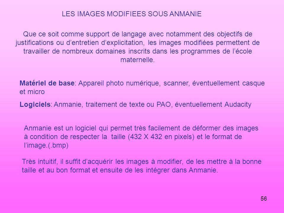 56 LES IMAGES MODIFIEES SOUS ANMANIE Que ce soit comme support de langage avec notamment des objectifs de justifications ou dentretien dexplicitation,