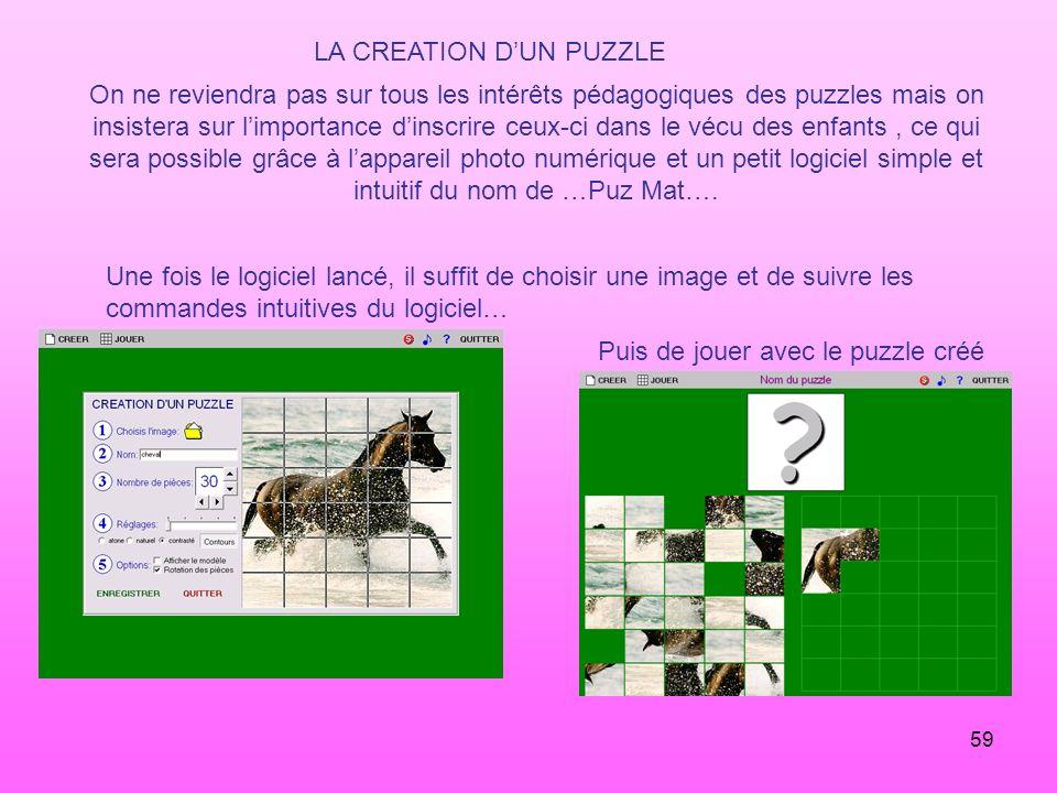 59 LA CREATION DUN PUZZLE On ne reviendra pas sur tous les intérêts pédagogiques des puzzles mais on insistera sur limportance dinscrire ceux-ci dans