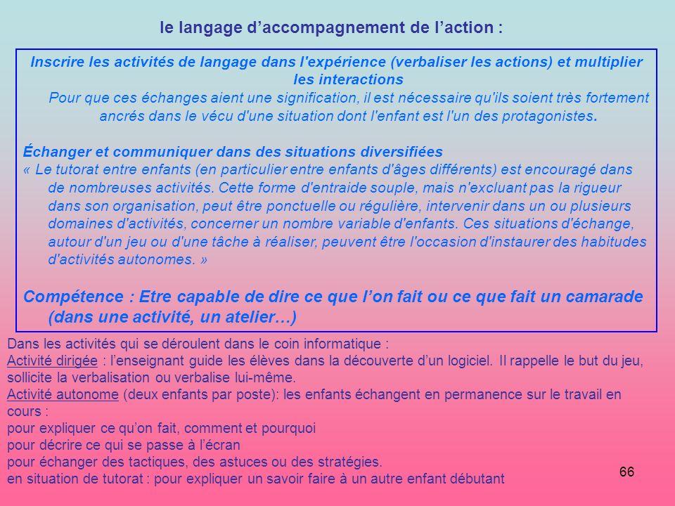 66 Inscrire les activités de langage dans l'expérience (verbaliser les actions) et multiplier les interactions Pour que ces échanges aient une signifi