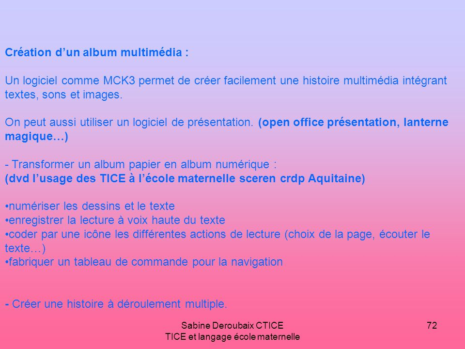 Sabine Deroubaix CTICE TICE et langage école maternelle 72 Création dun album multimédia : Un logiciel comme MCK3 permet de créer facilement une histo