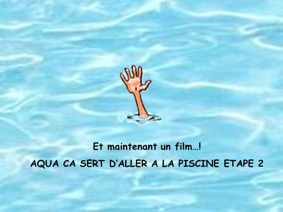 Et maintenant un film…! AQUA CA SERT DALLER A LA PISCINE ETAPE 2