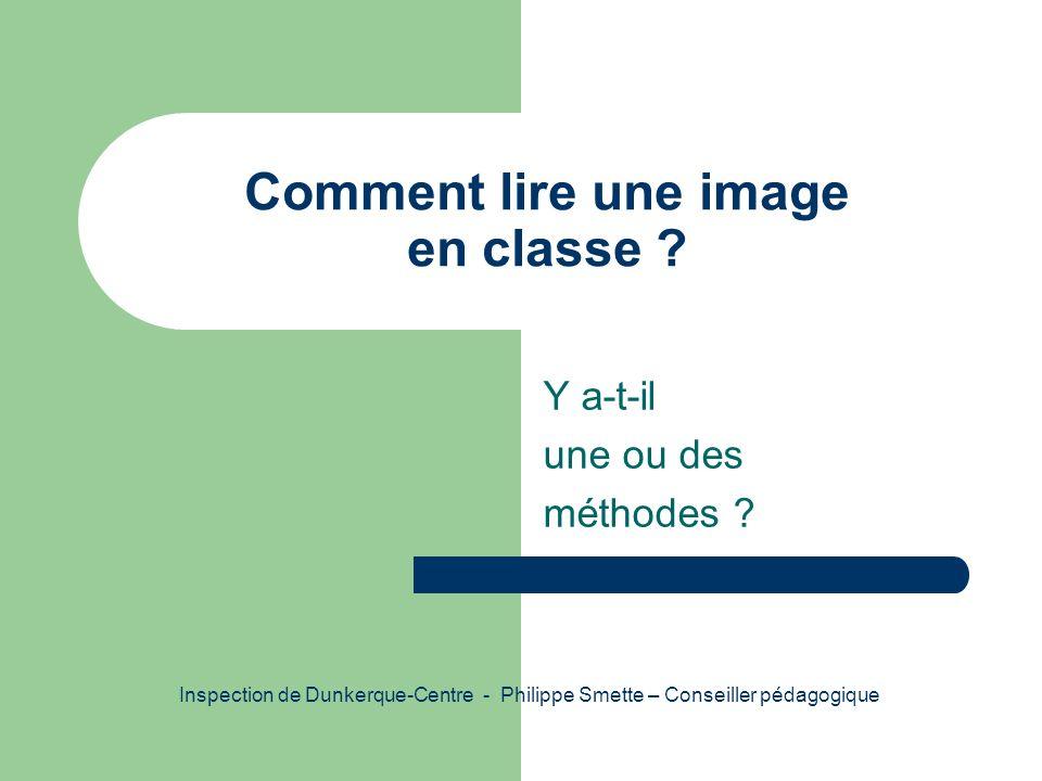 Comment lire une image en classe ? Y a-t-il une ou des méthodes ? Inspection de Dunkerque-Centre - Philippe Smette – Conseiller pédagogique
