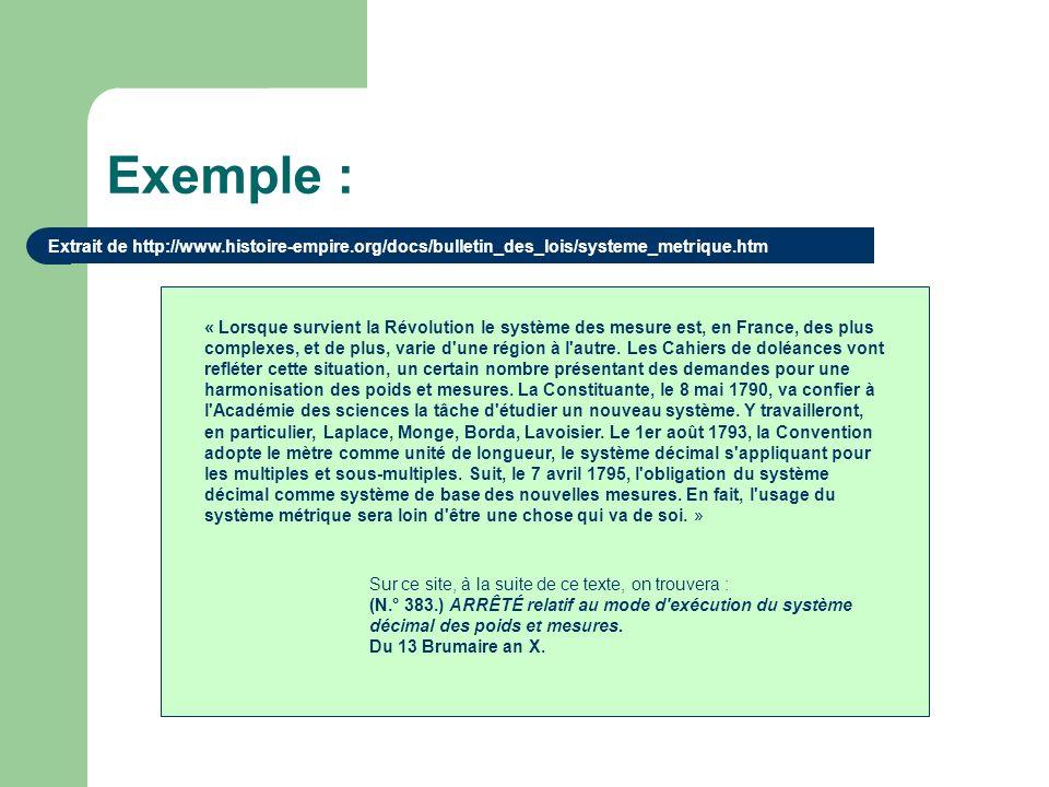 Exemple : Extrait de http://www.histoire-empire.org/docs/bulletin_des_lois/systeme_metrique.htm « Lorsque survient la Révolution le système des mesure