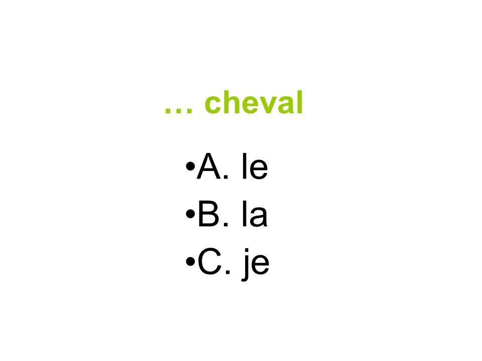 … cheval A. le B. la C. je