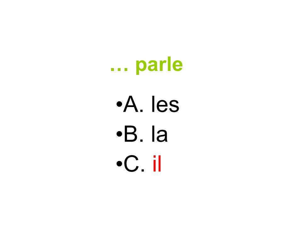 … parle A. les B. la C. il