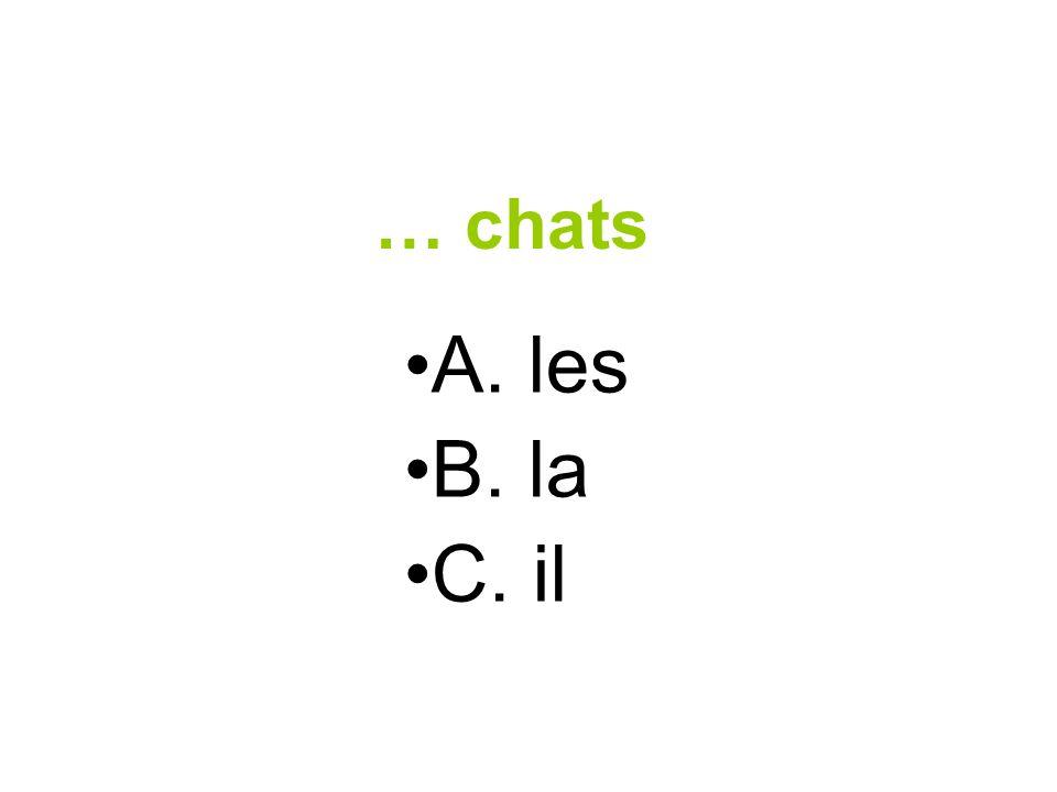 … chats A. les B. la C. il