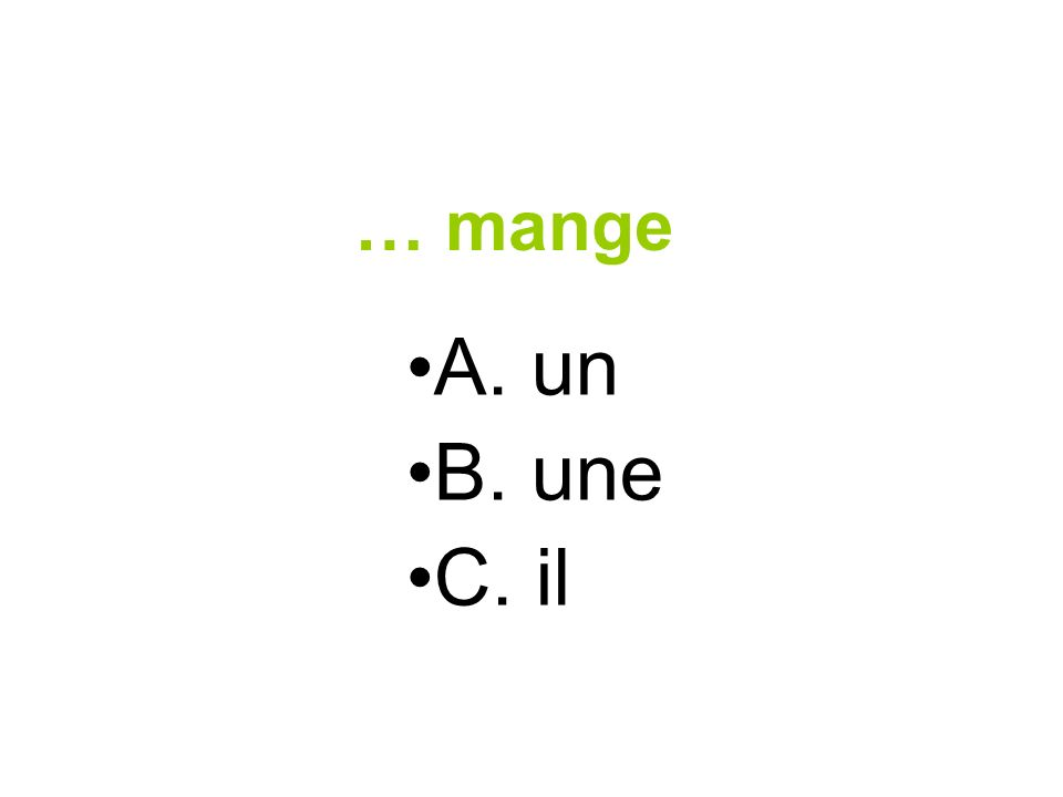 … mange A. un B. une C. il