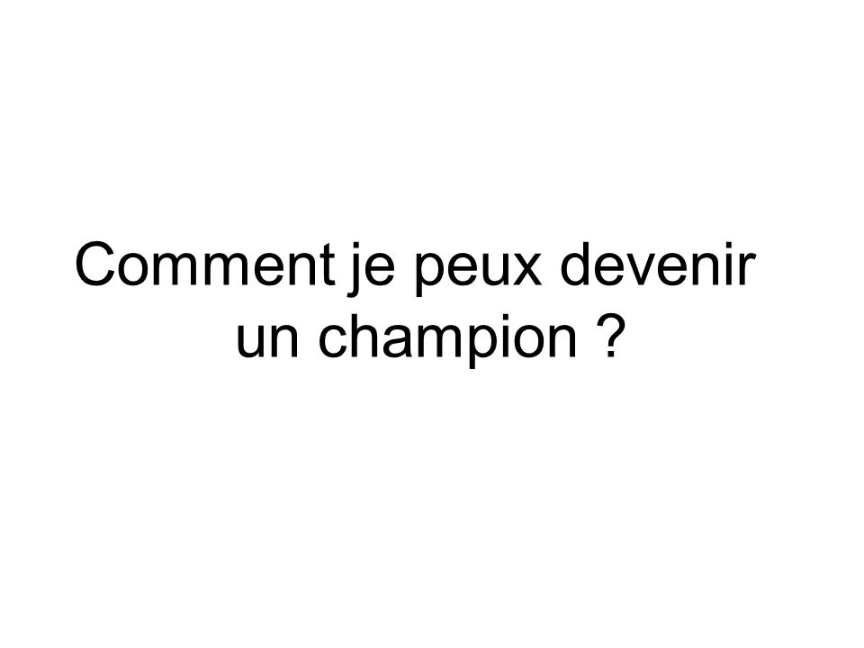 Comment je peux devenir un champion