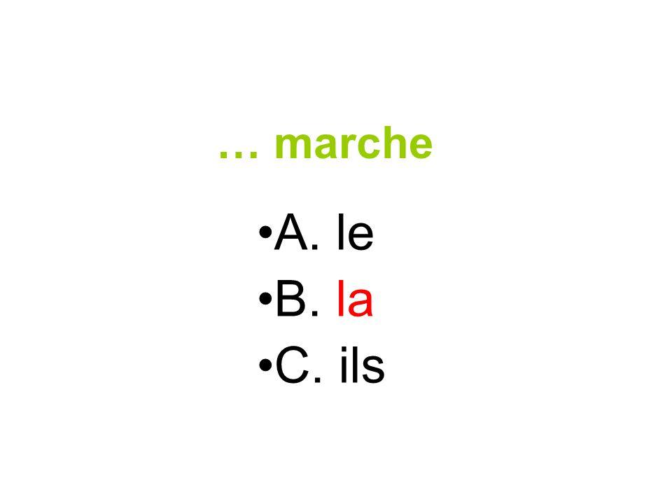 … marche A. le B. la C. ils
