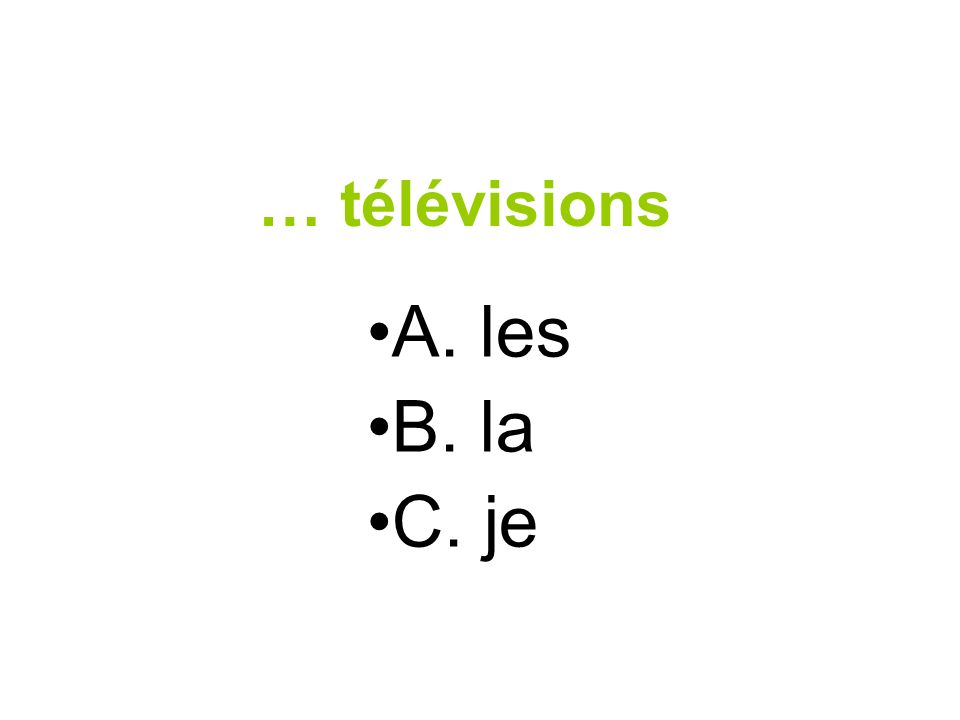 … télévisions A. les B. la C. je