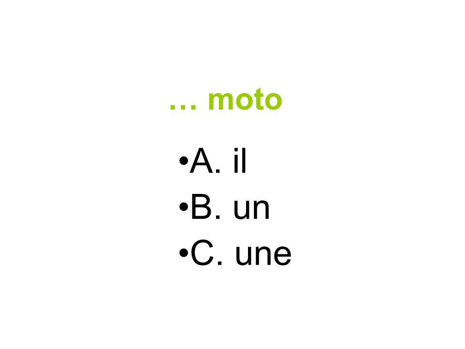 … moto A. il B. un C. une