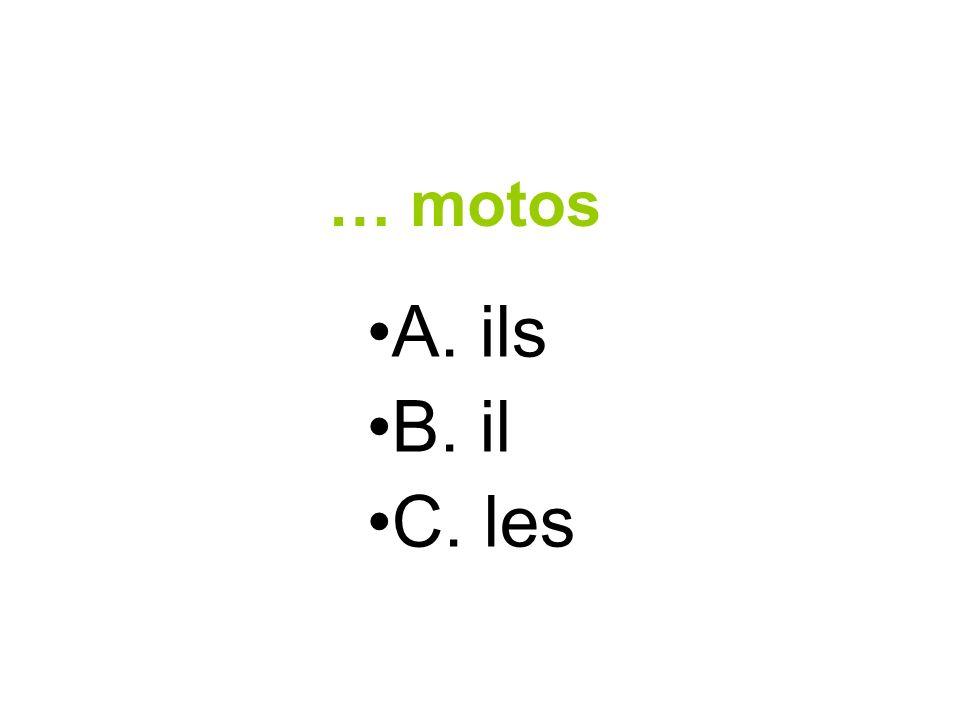 … motos A. ils B. il C. les