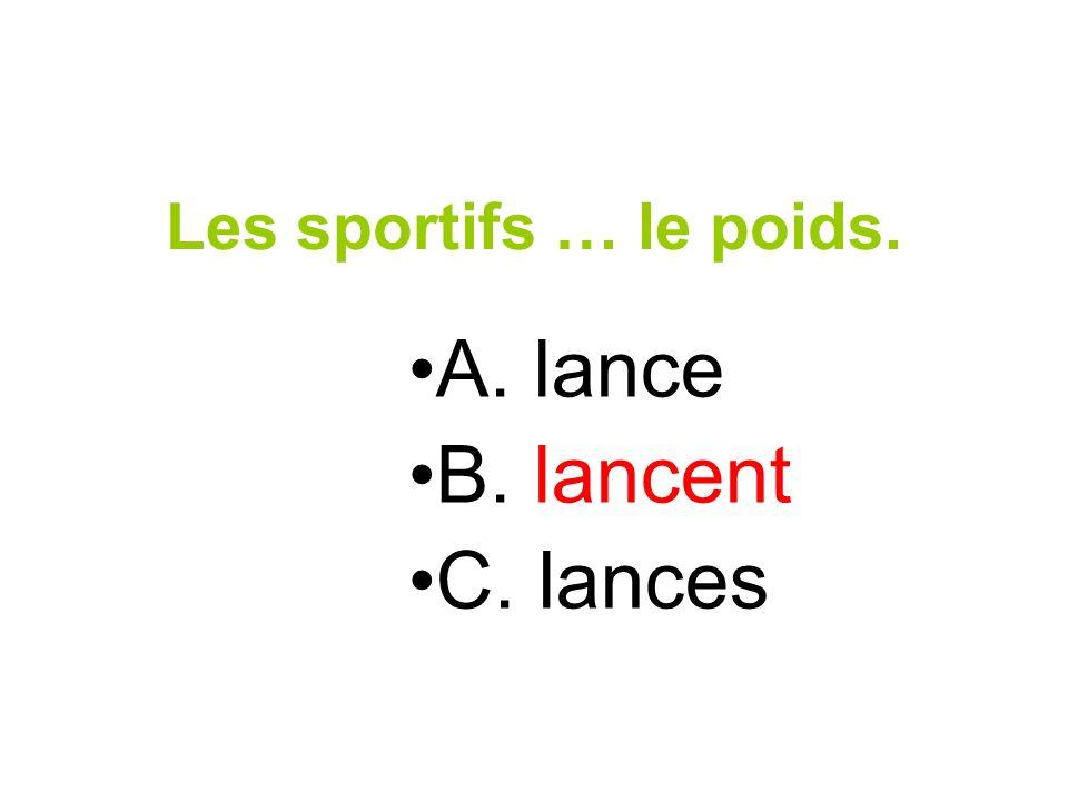 Les sportifs … le poids. A. lance B. lancent C. lances
