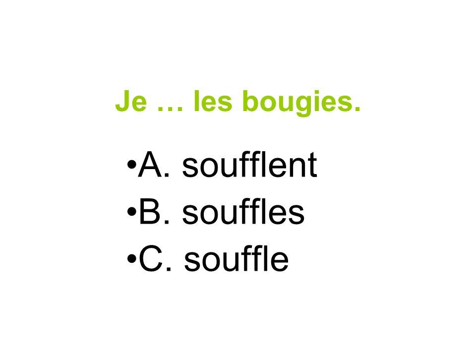 Je … les bougies. A. soufflent B. souffles C. souffle