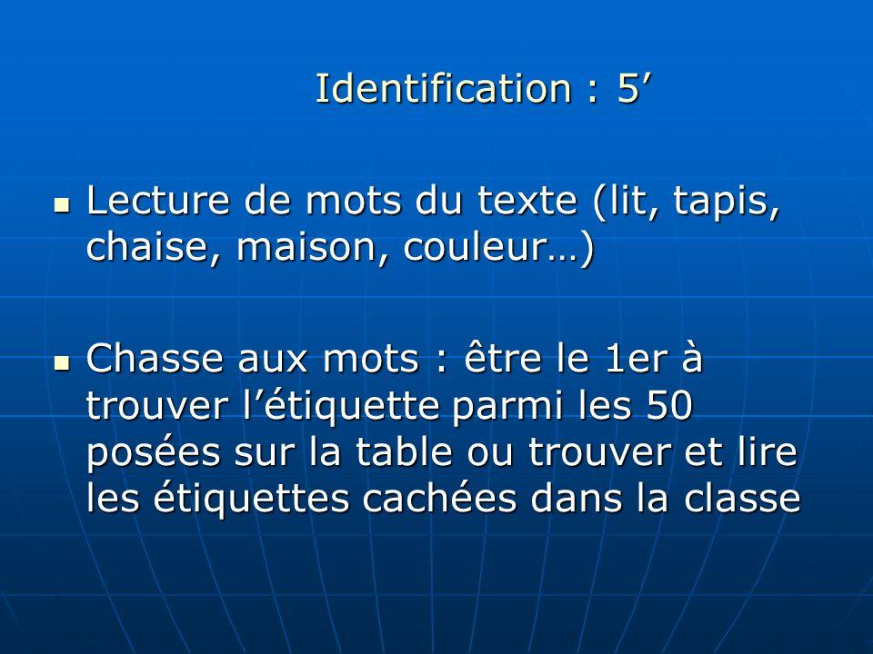 Identification : 5 Lecture de mots du texte (lit, tapis, chaise, maison, couleur…) Lecture de mots du texte (lit, tapis, chaise, maison, couleur…) Cha