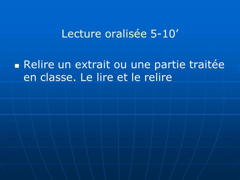 Lecture oralisée 5-10 Relire un extrait ou une partie traitée en classe. Le lire et le relire