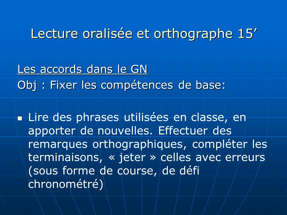 Lecture oralisée et orthographe 15 Les accords dans le GN Obj : Fixer les compétences de base: Lire des phrases utilisées en classe, en apporter de no