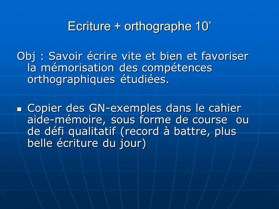 Ecriture + orthographe 10 Obj : Savoir écrire vite et bien et favoriser la mémorisation des compétences orthographiques étudiées. Copier des GN-exempl