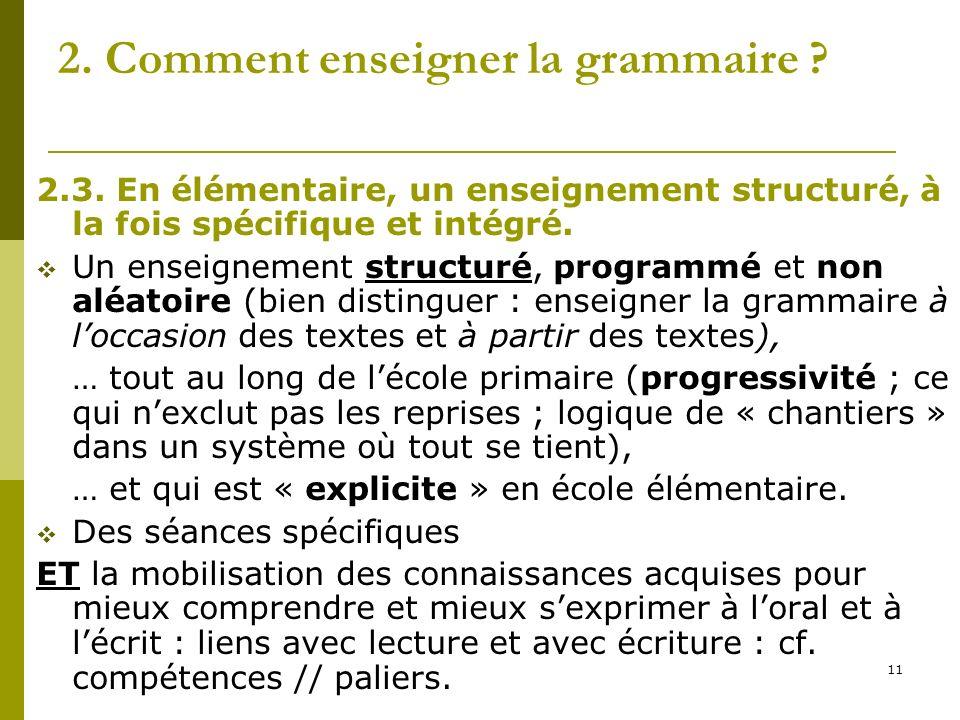 11 2. Comment enseigner la grammaire ? 2.3. En élémentaire, un enseignement structuré, à la fois spécifique et intégré. Un enseignement structuré, pro