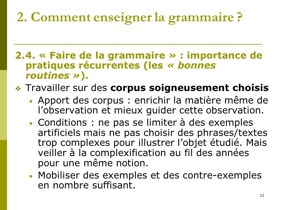 12 2. Comment enseigner la grammaire ? 2.4. « Faire de la grammaire » : importance de pratiques récurrentes (les « bonnes routines »). Travailler sur