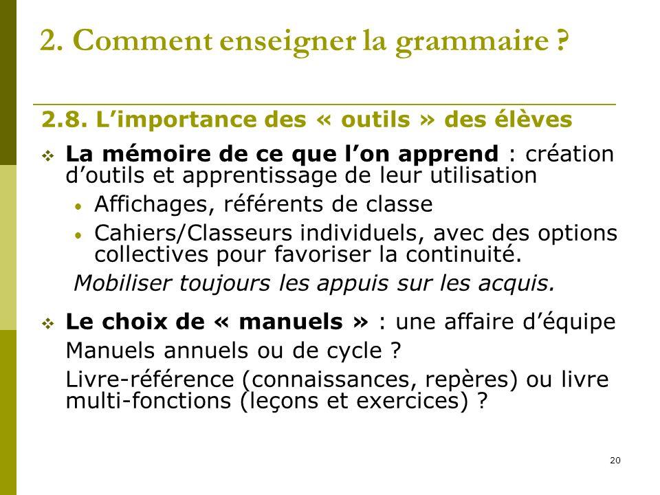 20 2. Comment enseigner la grammaire ? 2.8. Limportance des « outils » des élèves La mémoire de ce que lon apprend : création doutils et apprentissage