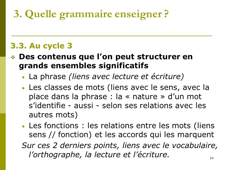 24 3. Quelle grammaire enseigner ? 3.3. Au cycle 3 Des contenus que lon peut structurer en grands ensembles significatifs La phrase (liens avec lectur