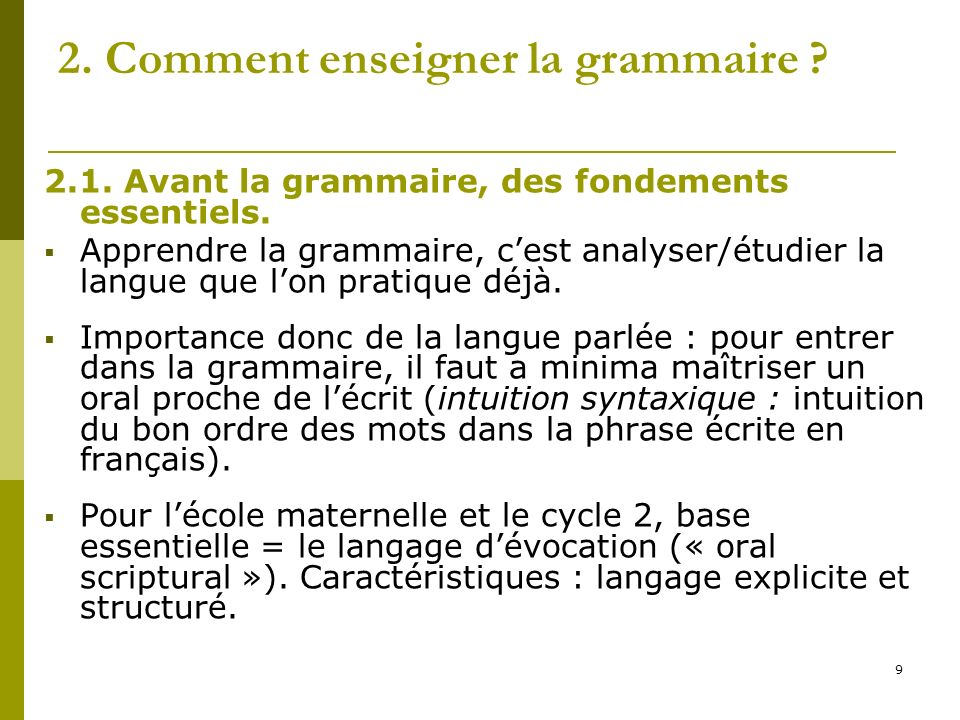 9 2. Comment enseigner la grammaire ? 2.1. Avant la grammaire, des fondements essentiels. Apprendre la grammaire, cest analyser/étudier la langue que