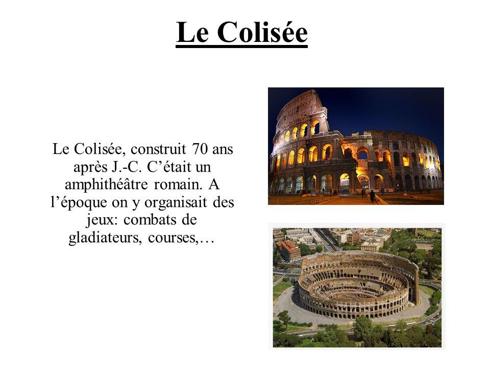 Le Colisée Le Colisée, construit 70 ans après J.-C. Cétait un amphithéâtre romain. A lépoque on y organisait des jeux: combats de gladiateurs, courses