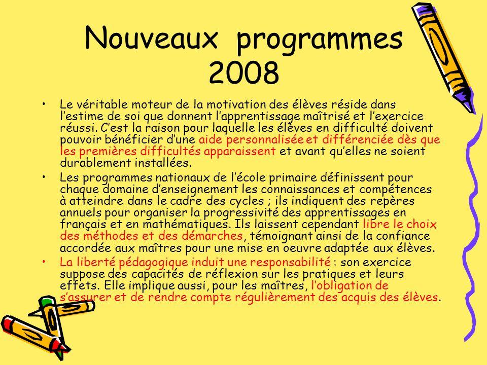Nouveaux programmes 2008 Le véritable moteur de la motivation des élèves réside dans lestime de soi que donnent lapprentissage maîtrisé et lexercice r