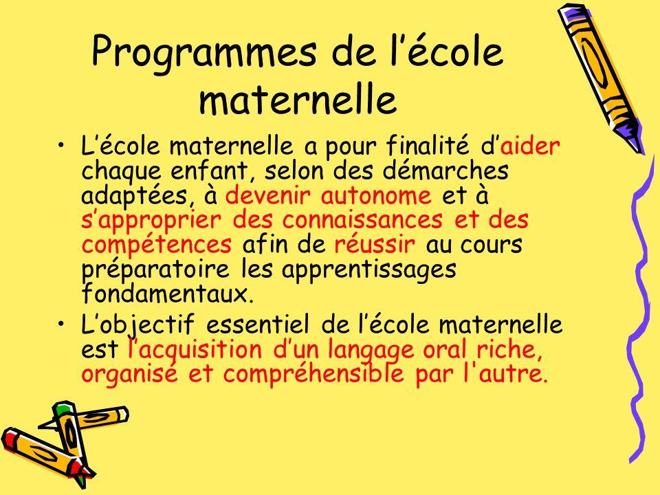 Programmes de lécole maternelle Lécole maternelle a pour finalité daider chaque enfant, selon des démarches adaptées, à devenir autonome et à sappropr