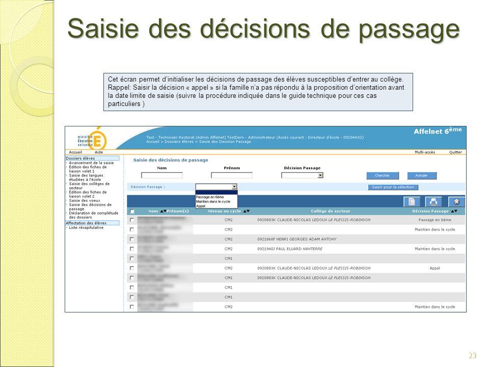 23 Saisie des décisions de passage 23 Cet écran permet dinitialiser les décisions de passage des élèves susceptibles dentrer au collège.