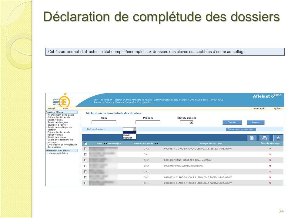 24 Déclaration de complétude des dossiers 24 Cet écran permet daffecter un état complet/incomplet aux dossiers des élèves susceptibles dentrer au collège.