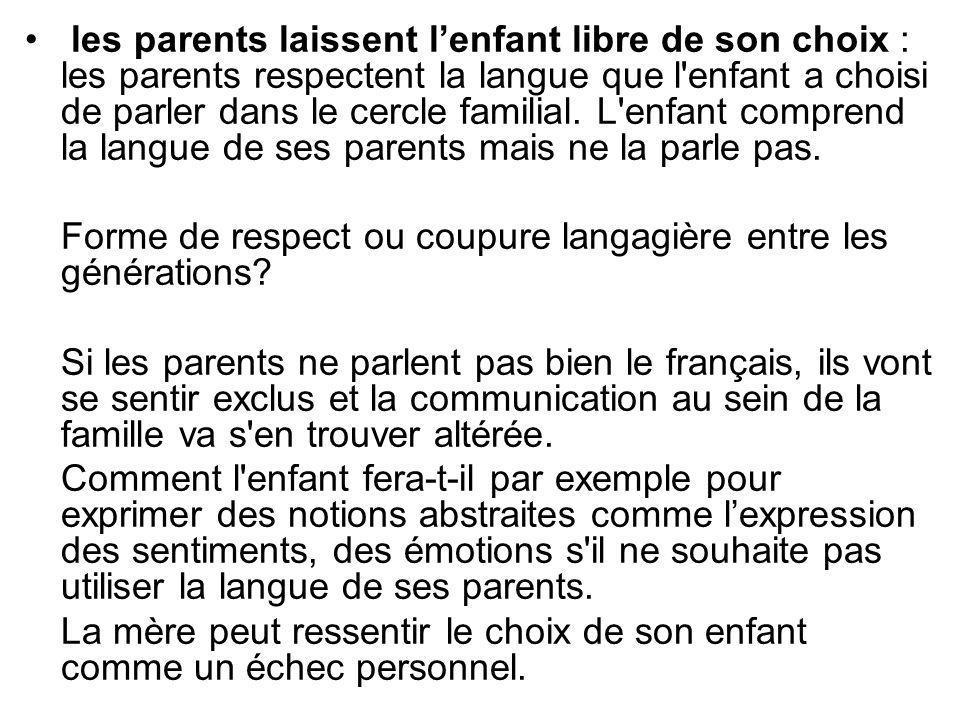les parents laissent lenfant libre de son choix : les parents respectent la langue que l'enfant a choisi de parler dans le cercle familial. L'enfant c