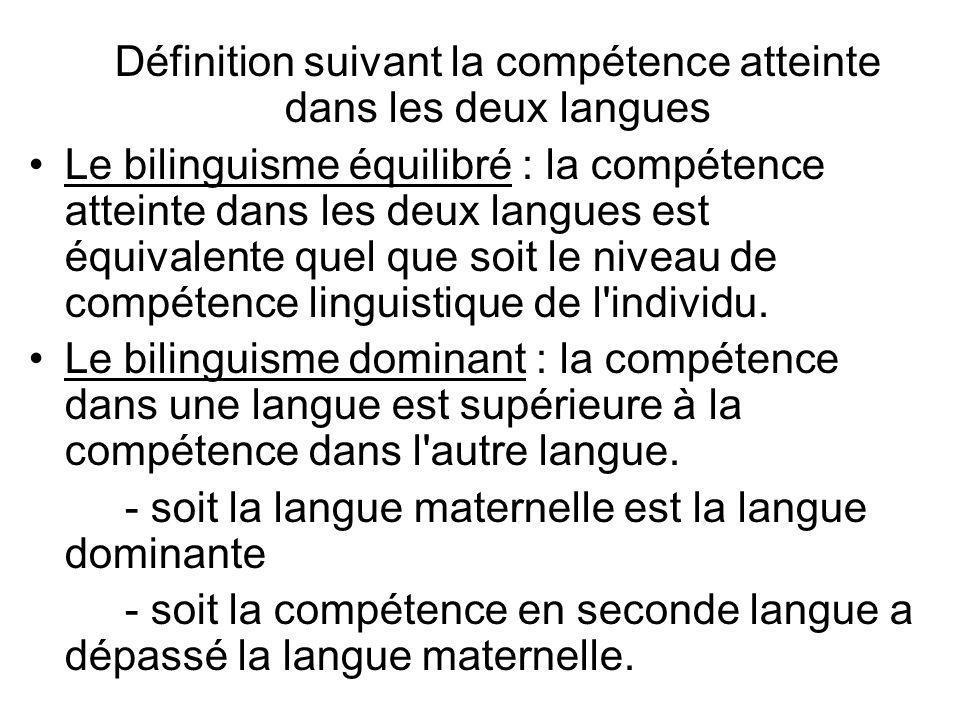 Définition suivant la compétence atteinte dans les deux langues Le bilinguisme équilibré : la compétence atteinte dans les deux langues est équivalent