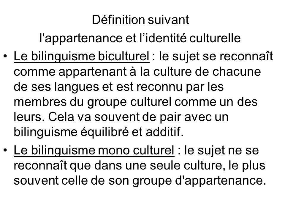 Définition suivant l'appartenance et lidentité culturelle Le bilinguisme biculturel : le sujet se reconnaît comme appartenant à la culture de chacune