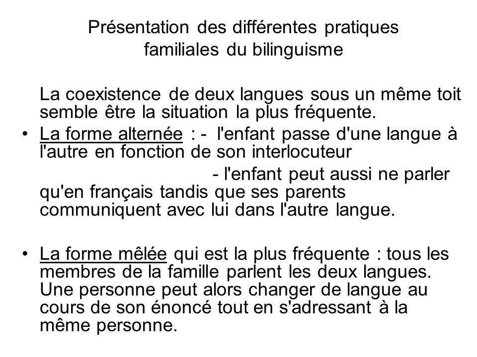 Présentation des différentes pratiques familiales du bilinguisme La coexistence de deux langues sous un même toit semble être la situation la plus fré
