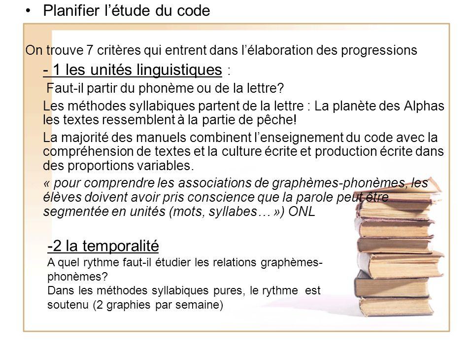 Planifier létude du code On trouve 7 critères qui entrent dans lélaboration des progressions - 1 les unités linguistiques : Faut-il partir du phonème