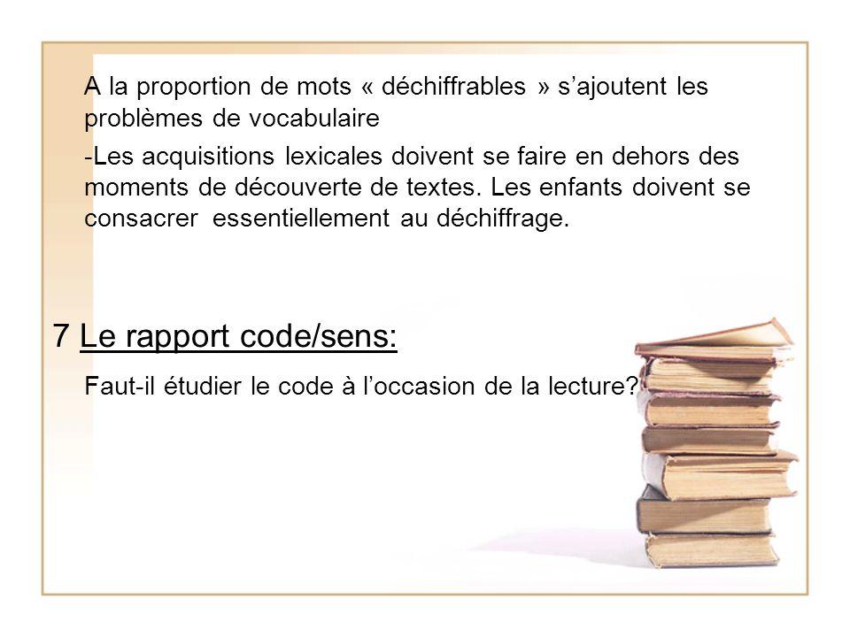 A la proportion de mots « déchiffrables » sajoutent les problèmes de vocabulaire -Les acquisitions lexicales doivent se faire en dehors des moments de
