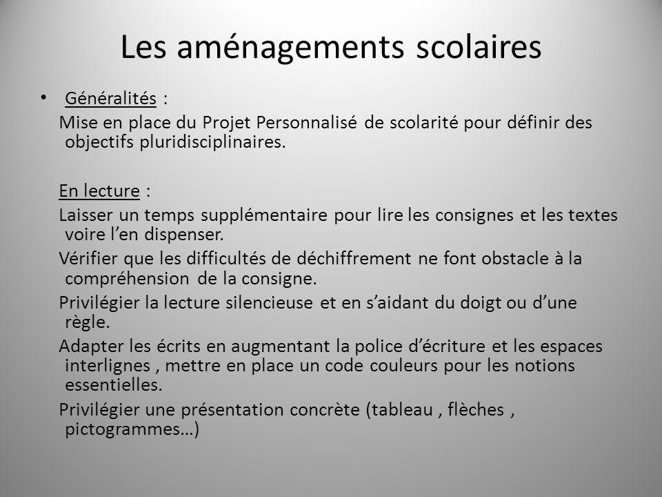 Les aménagements scolaires Généralités : Mise en place du Projet Personnalisé de scolarité pour définir des objectifs pluridisciplinaires. En lecture