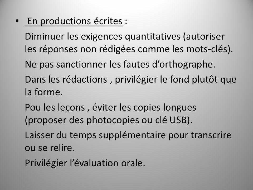 En productions écrites : Diminuer les exigences quantitatives (autoriser les réponses non rédigées comme les mots-clés). Ne pas sanctionner les fautes