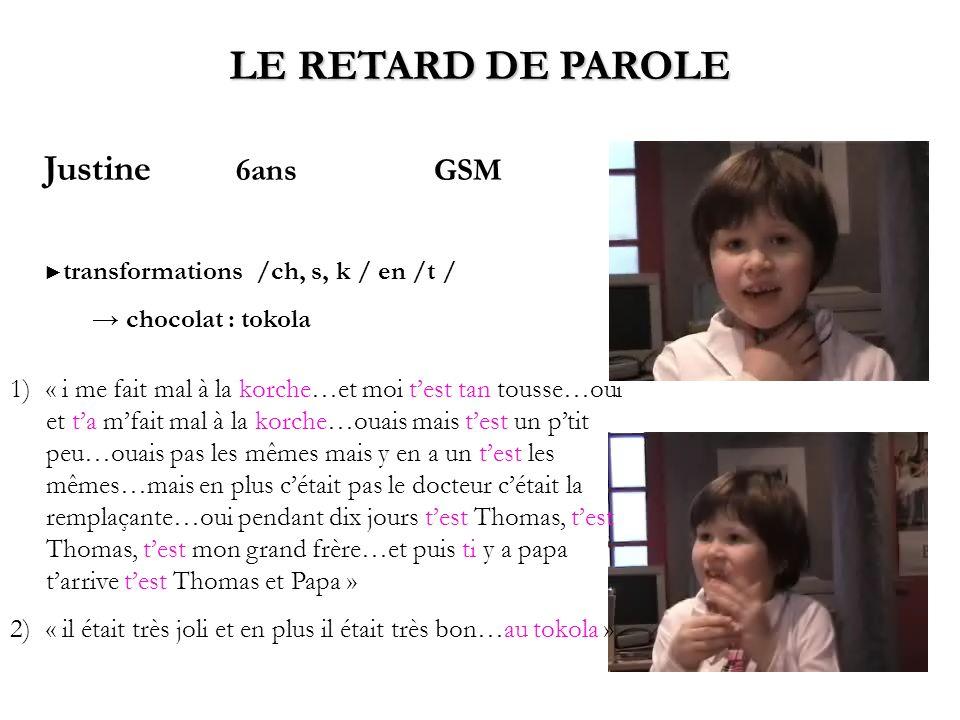 Justine 6ans GSM transformations /ch, s, k / en /t / chocolat : tokola LE RETARD DE PAROLE 1)« i me fait mal à la korche…et moi test tan tousse…oui et