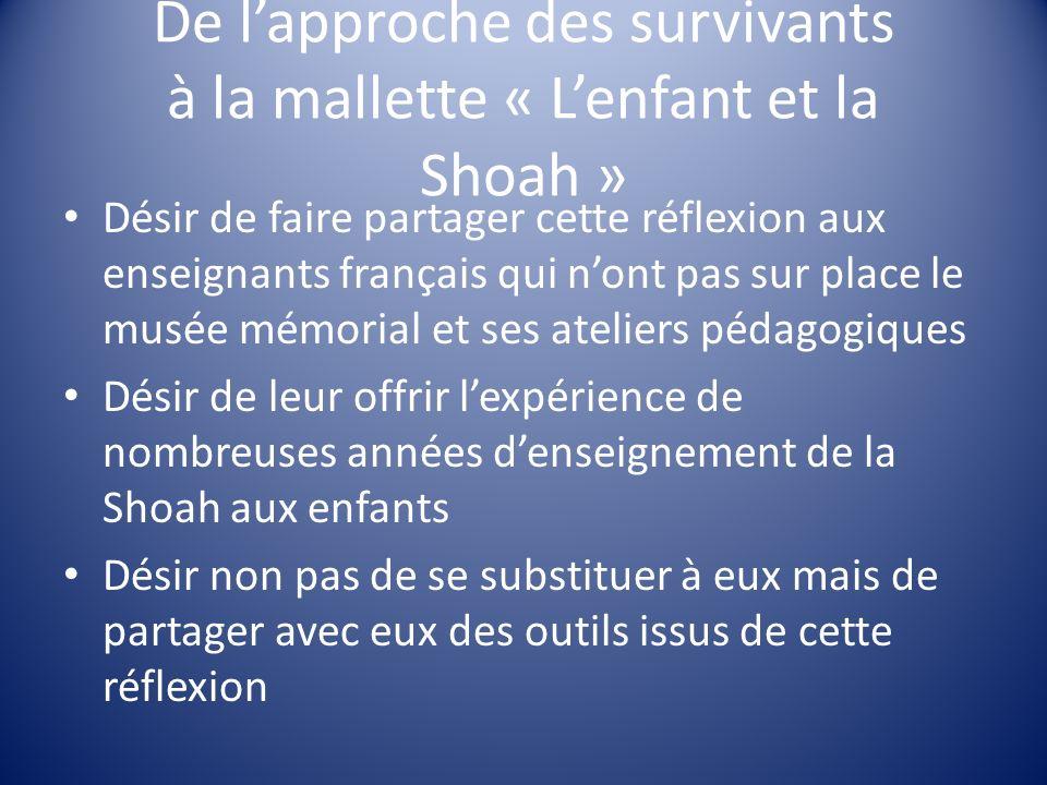 De lapproche des survivants à la mallette « Lenfant et la Shoah » Désir de faire partager cette réflexion aux enseignants français qui nont pas sur pl
