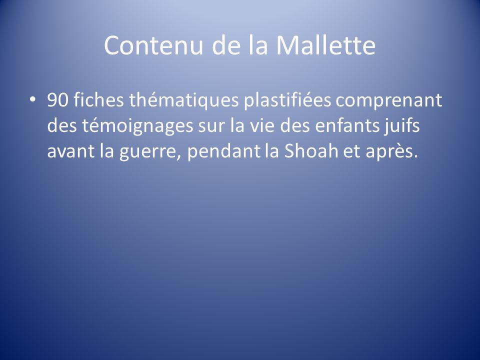 Contenu de la Mallette 90 fiches thématiques plastifiées comprenant des témoignages sur la vie des enfants juifs avant la guerre, pendant la Shoah et