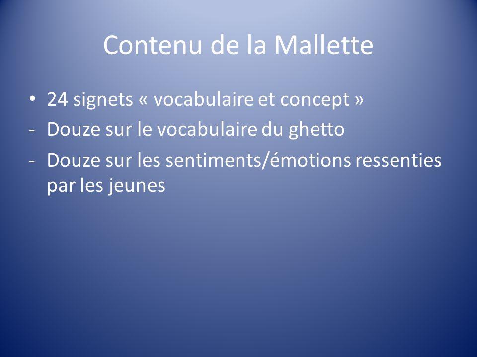 Contenu de la Mallette 24 signets « vocabulaire et concept » -Douze sur le vocabulaire du ghetto -Douze sur les sentiments/émotions ressenties par les