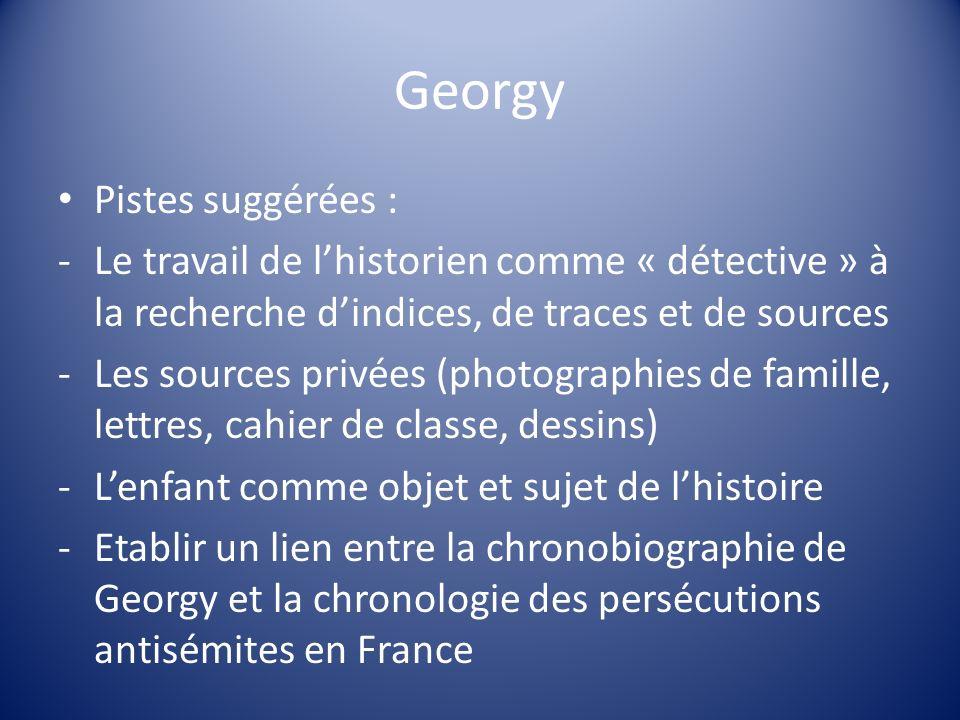 Georgy Pistes suggérées : -Le travail de lhistorien comme « détective » à la recherche dindices, de traces et de sources -Les sources privées (photogr