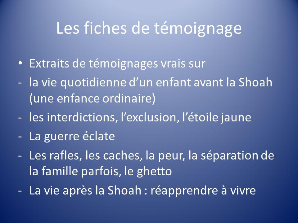 Les fiches de témoignage Extraits de témoignages vrais sur -la vie quotidienne dun enfant avant la Shoah (une enfance ordinaire) -les interdictions, l