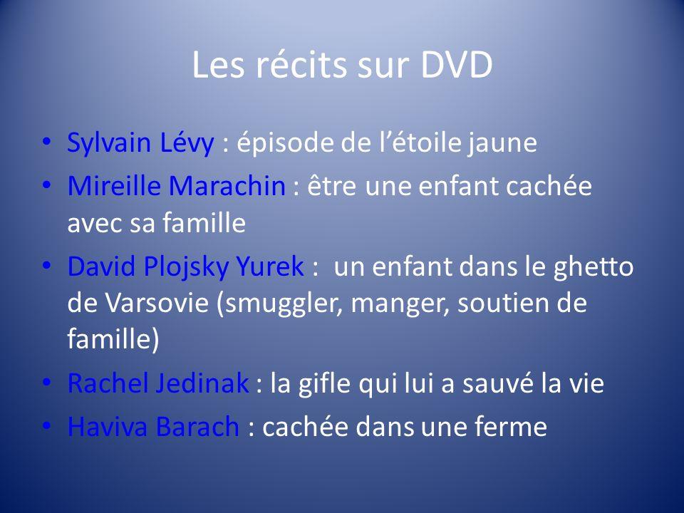 Les récits sur DVD Sylvain Lévy : épisode de létoile jaune Mireille Marachin : être une enfant cachée avec sa famille David Plojsky Yurek : un enfant