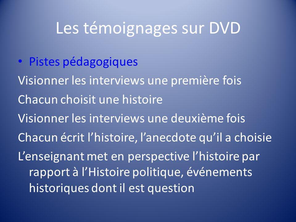 Les témoignages sur DVD Pistes pédagogiques Visionner les interviews une première fois Chacun choisit une histoire Visionner les interviews une deuxiè