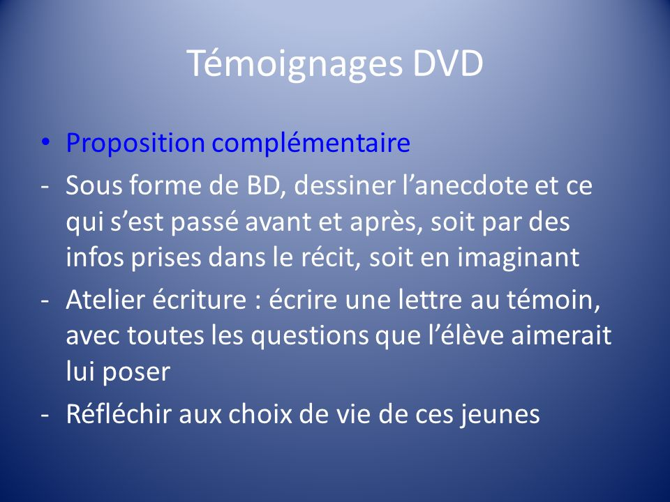 Témoignages DVD Proposition complémentaire -Sous forme de BD, dessiner lanecdote et ce qui sest passé avant et après, soit par des infos prises dans l