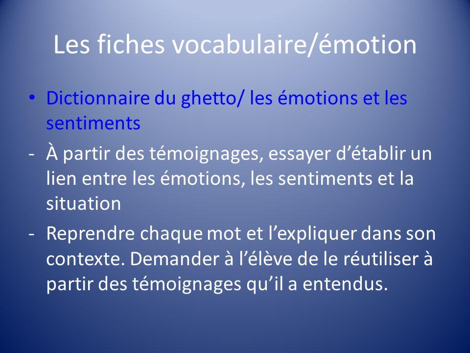 Les fiches vocabulaire/émotion Dictionnaire du ghetto/ les émotions et les sentiments -À partir des témoignages, essayer détablir un lien entre les ém